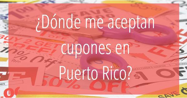 Donde me aceptan cupones en Puerto Rico
